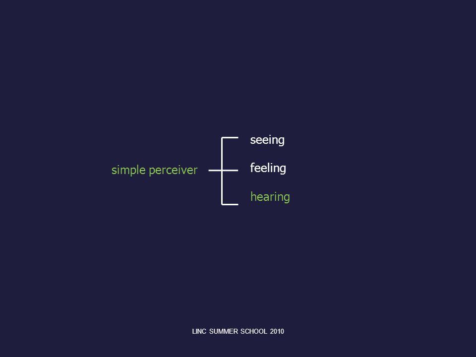 seeing feeling hearing simple perceiver LINC SUMMER SCHOOL 2010