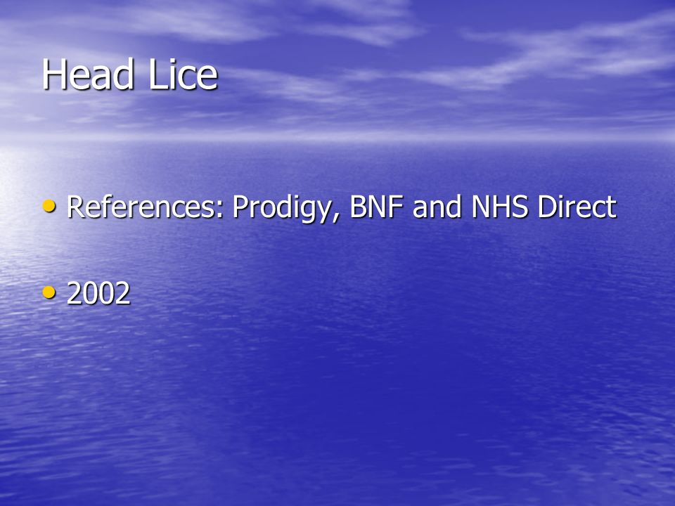 Head Lice References: Prodigy, BNF and NHS Direct 2002