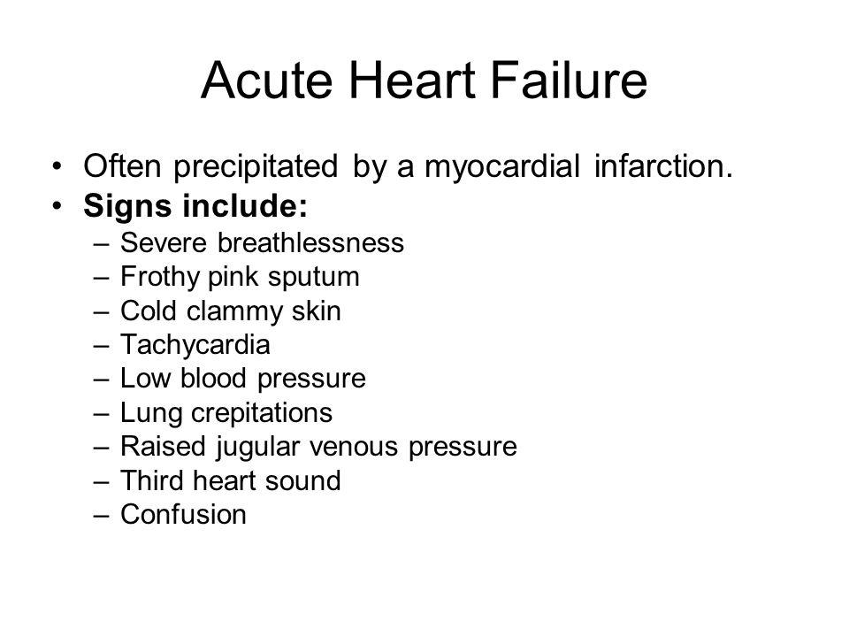 Acute Heart Failure Often precipitated by a myocardial infarction.