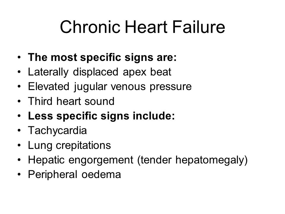 Chronic Heart Failure The most specific signs are: