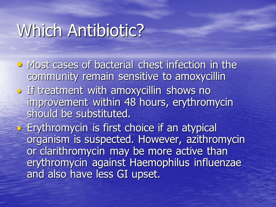 Which Antibiotic Most cases of bacterial chest infection in the community remain sensitive to amoxycillin.
