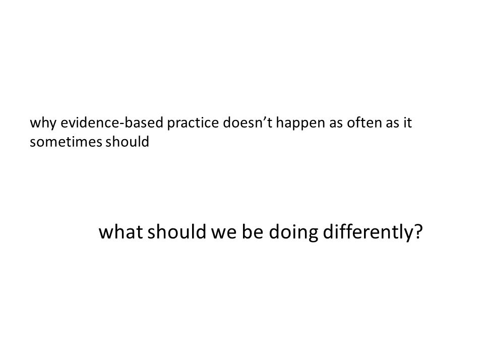 what should we be doing differently
