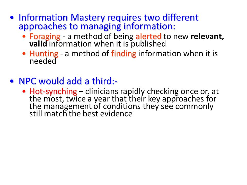Information Mastery requires two different approaches to managing information: