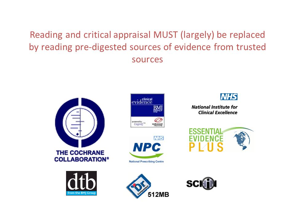 Reading and critical appraisal MUST (largely) be replaced by reading pre-digested sources of evidence from trusted sources
