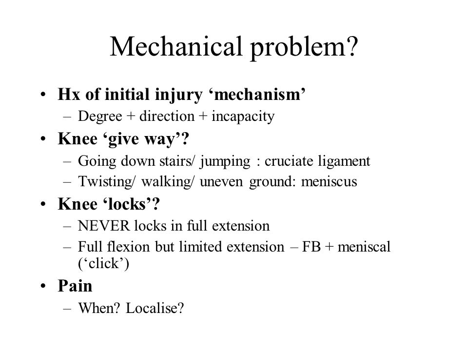 Mechanical problem Hx of initial injury 'mechanism' Knee 'give way'