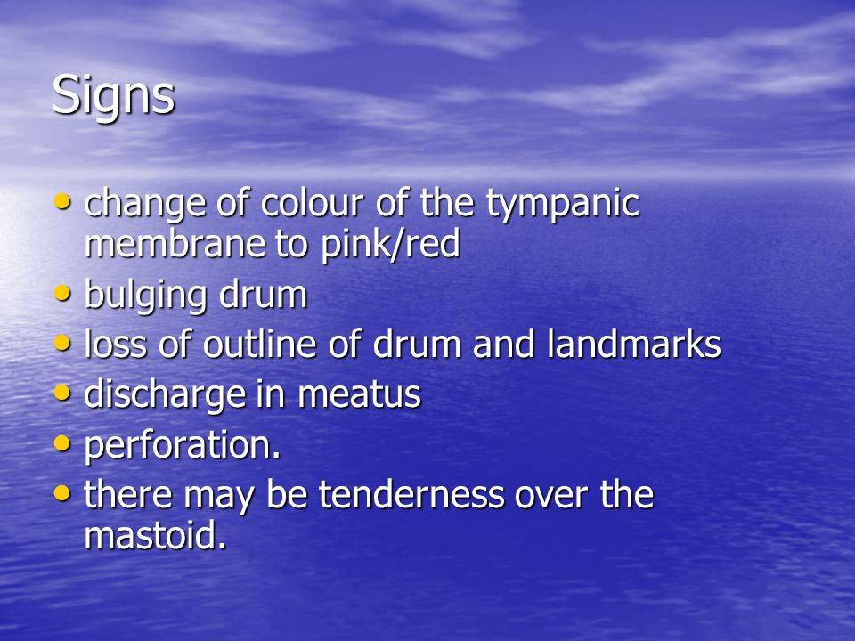 Signs change of colour of the tympanic membrane to pink/red
