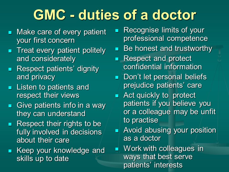 GMC - duties of a doctor Recognise limits of your professional competence. Be honest and trustworthy.