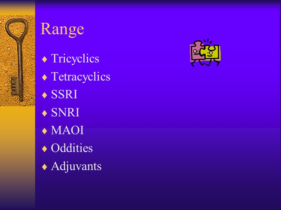 Range Tricyclics Tetracyclics SSRI SNRI MAOI Oddities Adjuvants