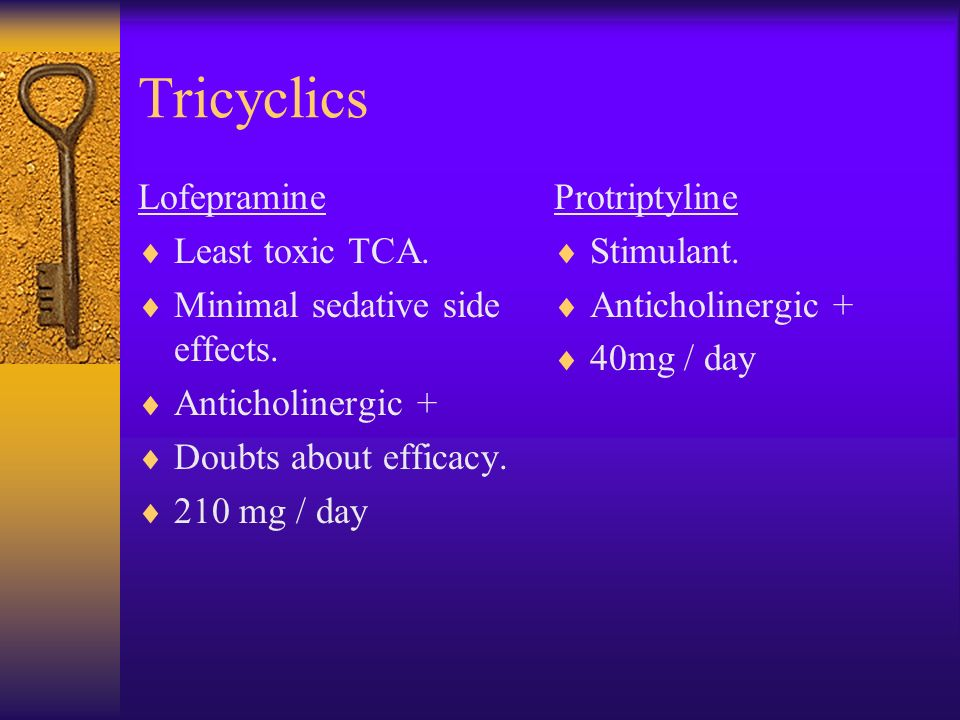Tricyclics Lofepramine Least toxic TCA. Minimal sedative side effects.
