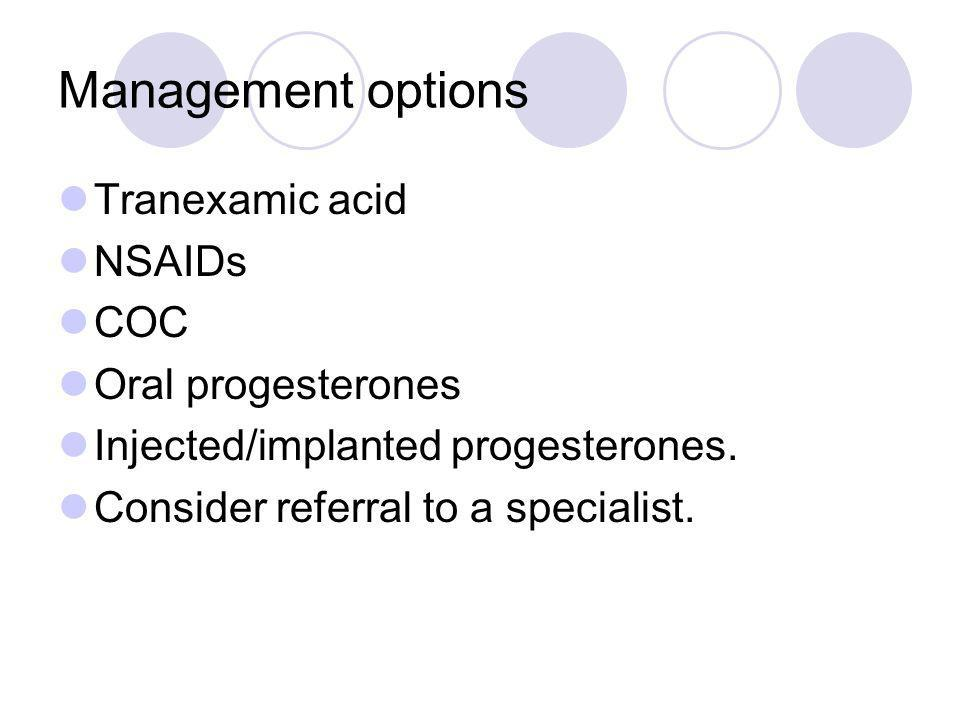 Management options Tranexamic acid NSAIDs COC Oral progesterones