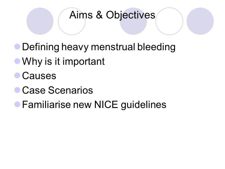 Aims & Objectives Defining heavy menstrual bleeding