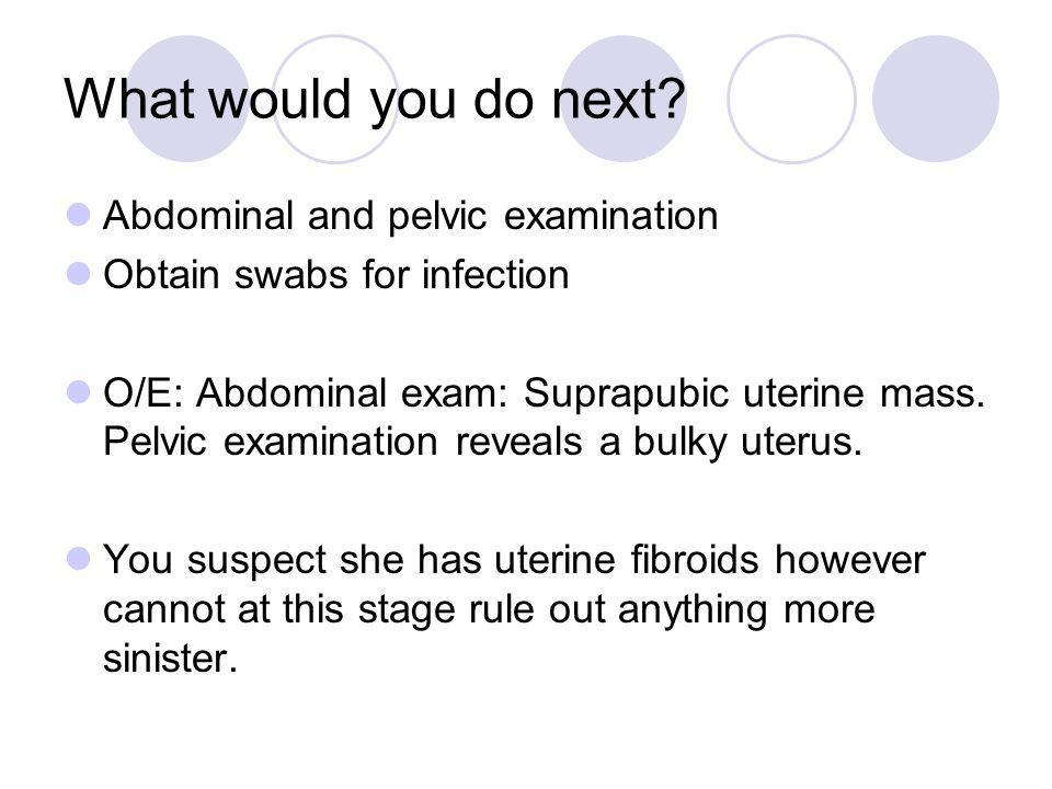 What would you do next Abdominal and pelvic examination