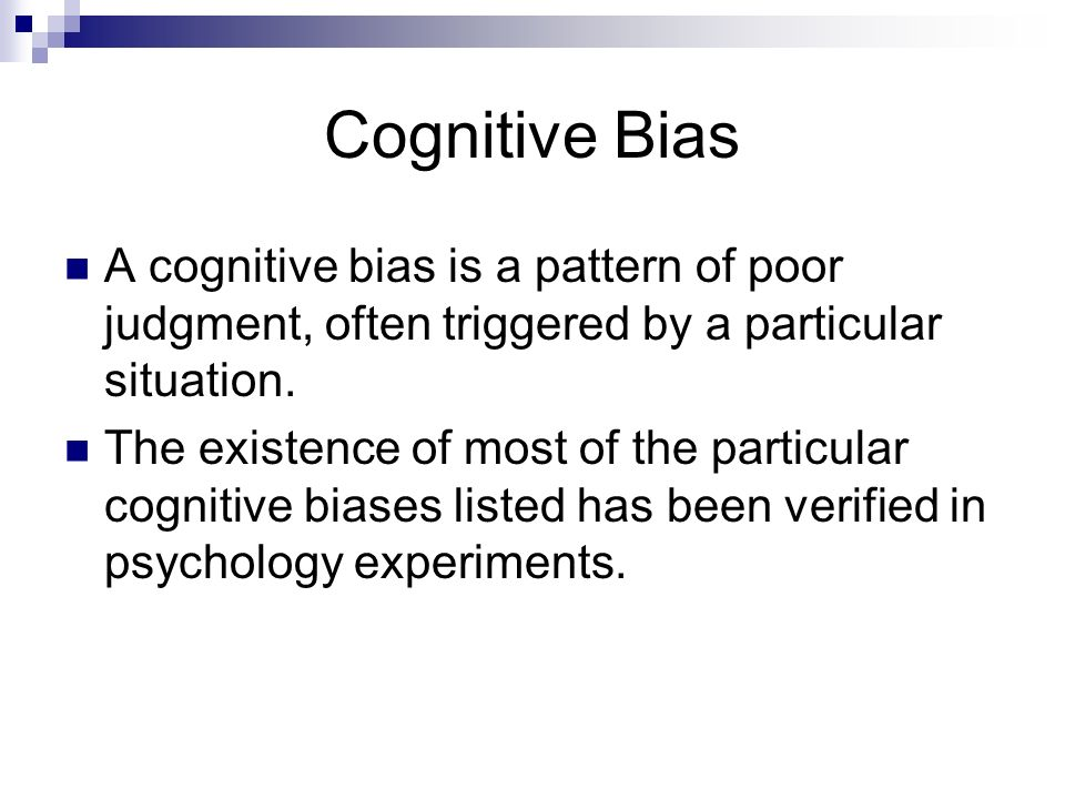 Cognitive Bias A cognitive bias is a pattern of poor judgment, often triggered by a particular situation.