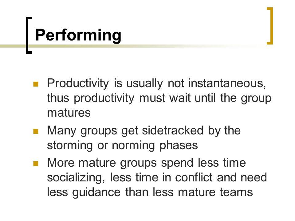 Performing Productivity is usually not instantaneous, thus productivity must wait until the group matures.