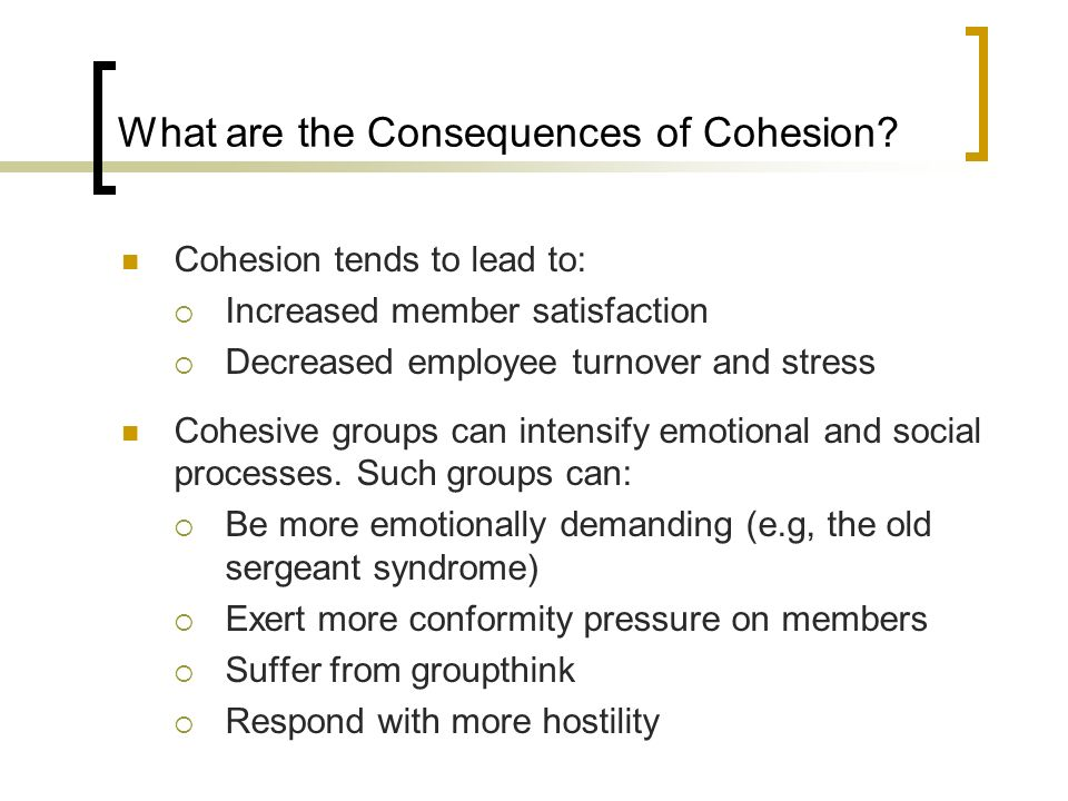 What are the Consequences of Cohesion