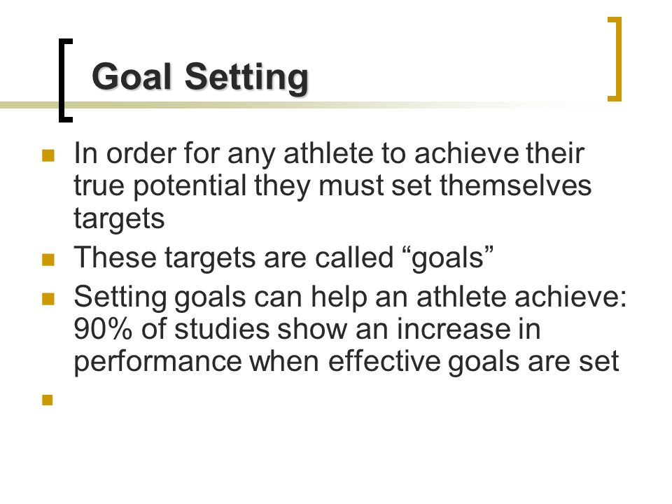 Goal Setting In order for any athlete to achieve their true potential they must set themselves targets.