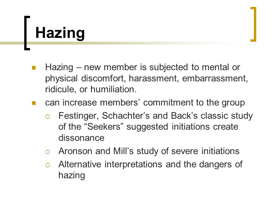 Hazing Hazing – new member is subjected to mental or physical discomfort, harassment, embarrassment, ridicule, or humiliation.