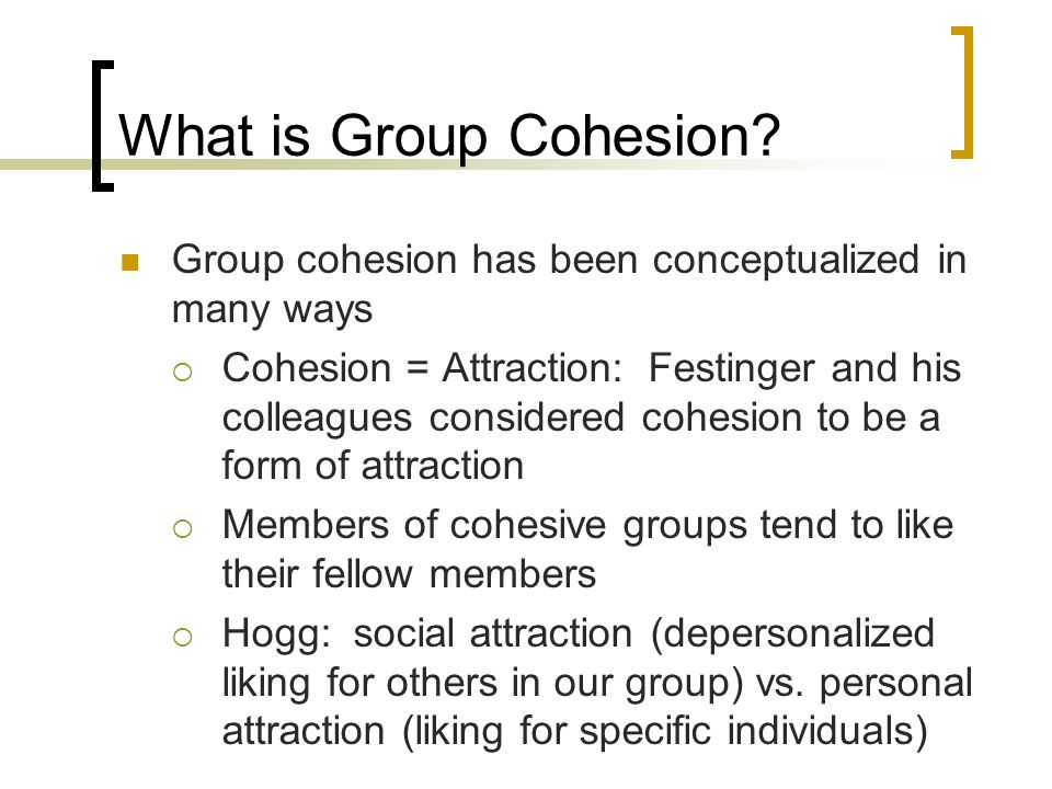 What is Group Cohesion Group cohesion has been conceptualized in many ways.