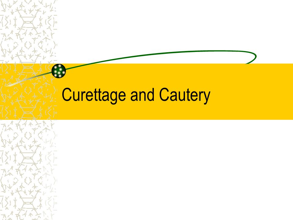 Curettage and Cautery