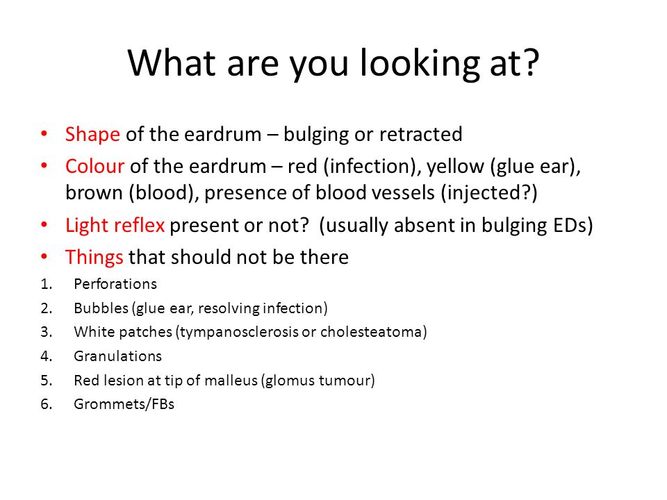 What are you looking at Shape of the eardrum – bulging or retracted