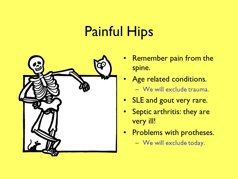 Painful Hips Remember pain from the spine. Age related conditions.