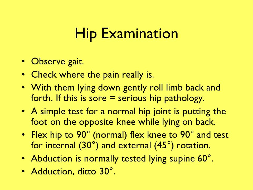 Hip Examination Observe gait. Check where the pain really is.
