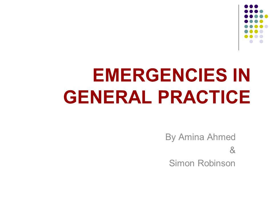 EMERGENCIES IN GENERAL PRACTICE