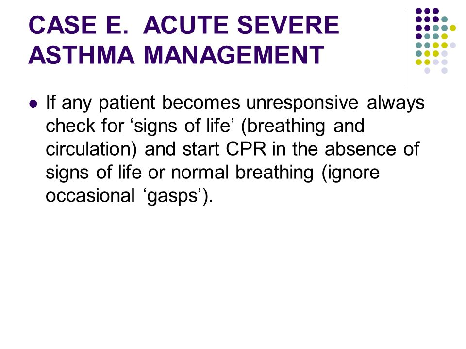 CASE E. ACUTE SEVERE ASTHMA MANAGEMENT