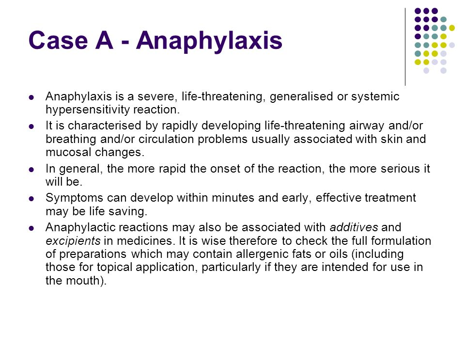 Case A - Anaphylaxis Anaphylaxis is a severe, life-threatening, generalised or systemic hypersensitivity reaction.