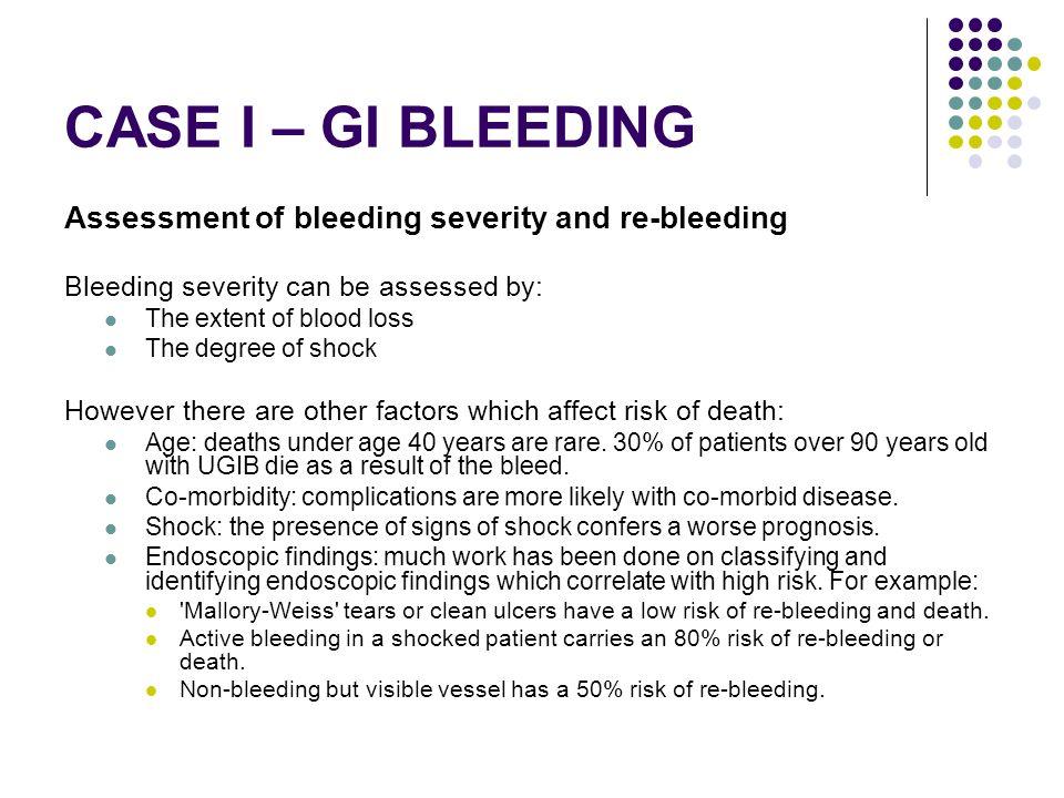 CASE I – GI BLEEDING Assessment of bleeding severity and re-bleeding