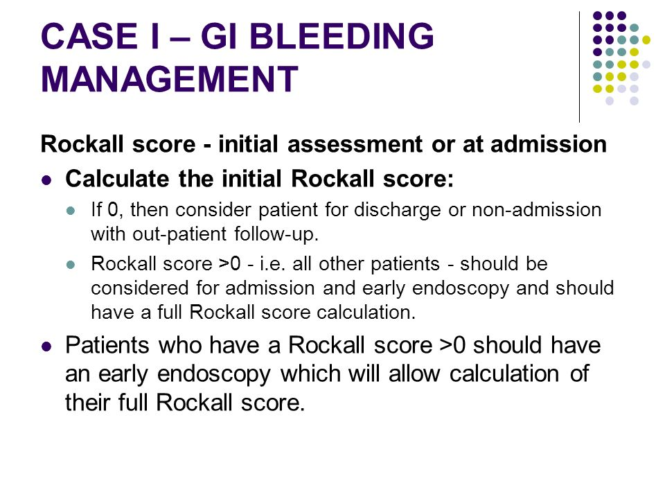CASE I – GI BLEEDING MANAGEMENT