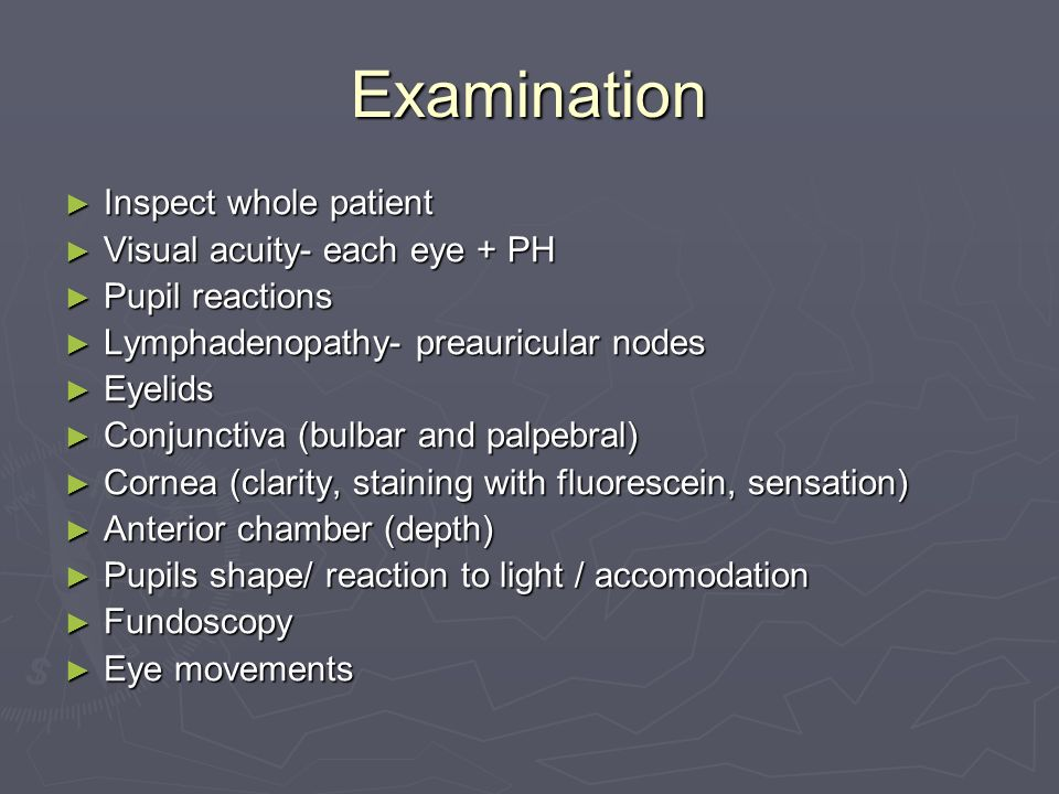 Examination Inspect whole patient Visual acuity- each eye + PH