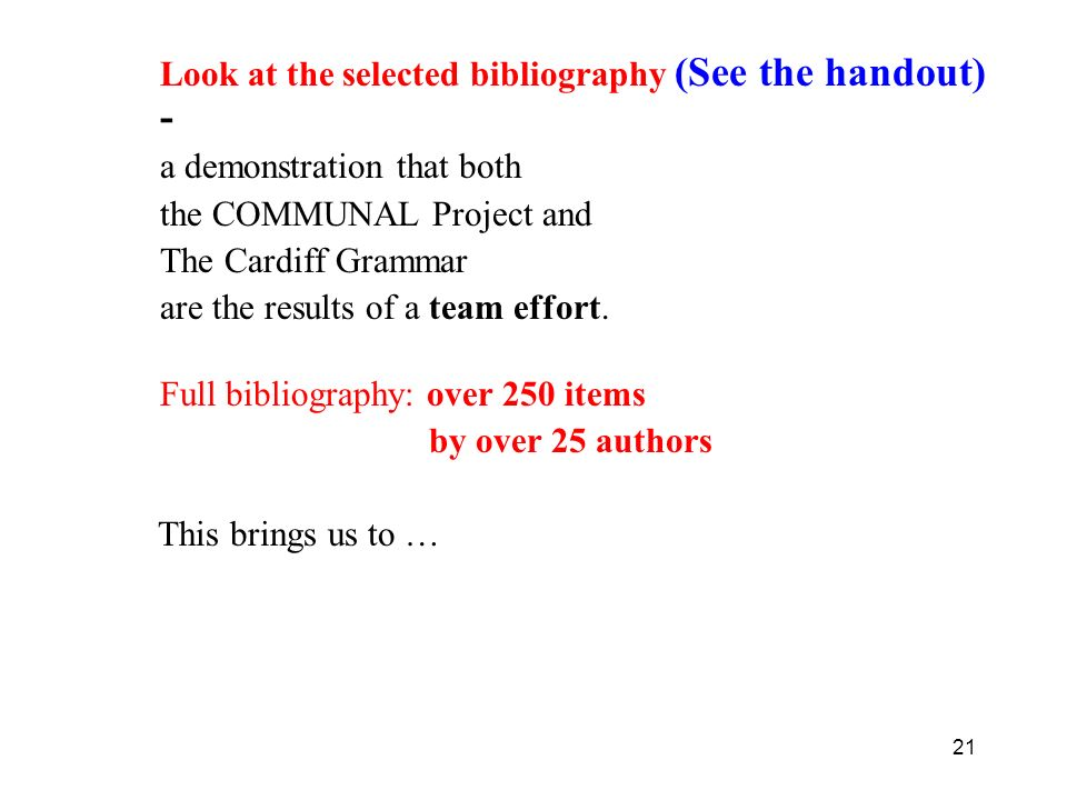 Look at the selected bibliography (See the handout) -
