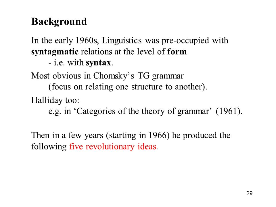 Background In the early 1960s, Linguistics was pre-occupied with syntagmatic relations at the level of form - i.e. with syntax.