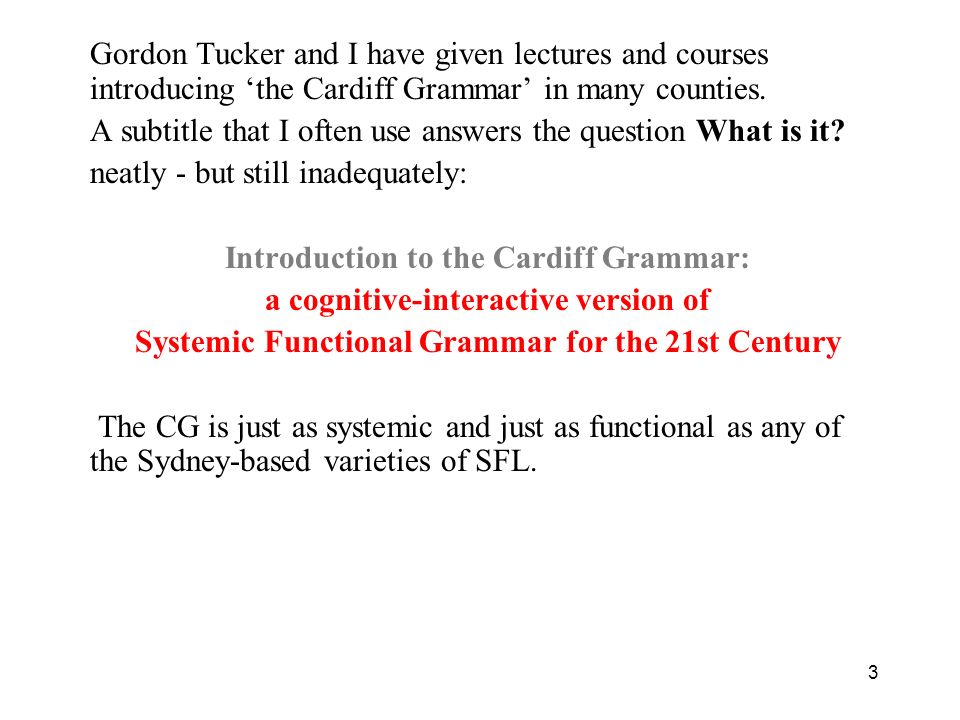 Gordon Tucker and I have given lectures and courses introducing 'the Cardiff Grammar' in many counties.