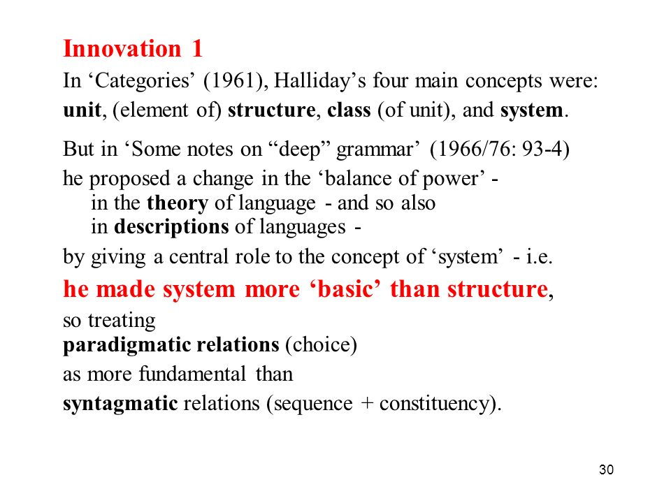Innovation 1 In 'Categories' (1961), Halliday's four main concepts were: unit, (element of) structure, class (of unit), and system.