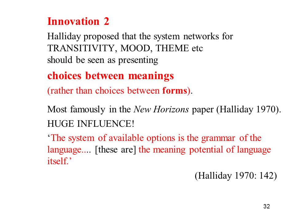 Innovation 2 Halliday proposed that the system networks for TRANSITIVITY, MOOD, THEME etc should be seen as presenting.