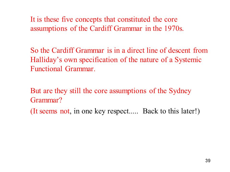 It is these five concepts that constituted the core assumptions of the Cardiff Grammar in the 1970s.