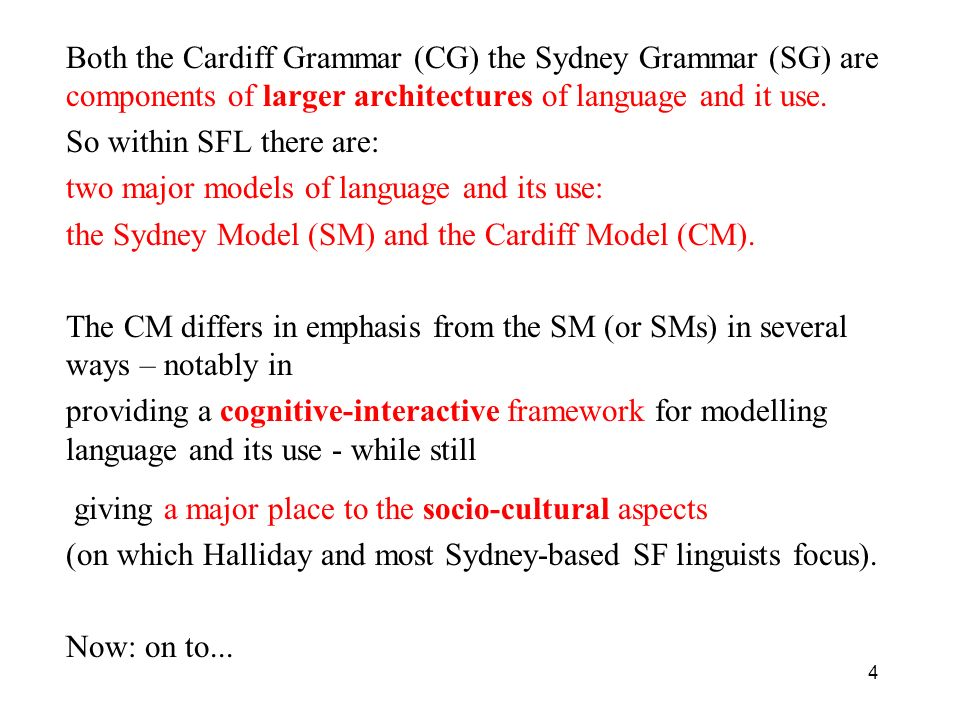 Both the Cardiff Grammar (CG) the Sydney Grammar (SG) are components of larger architectures of language and it use.