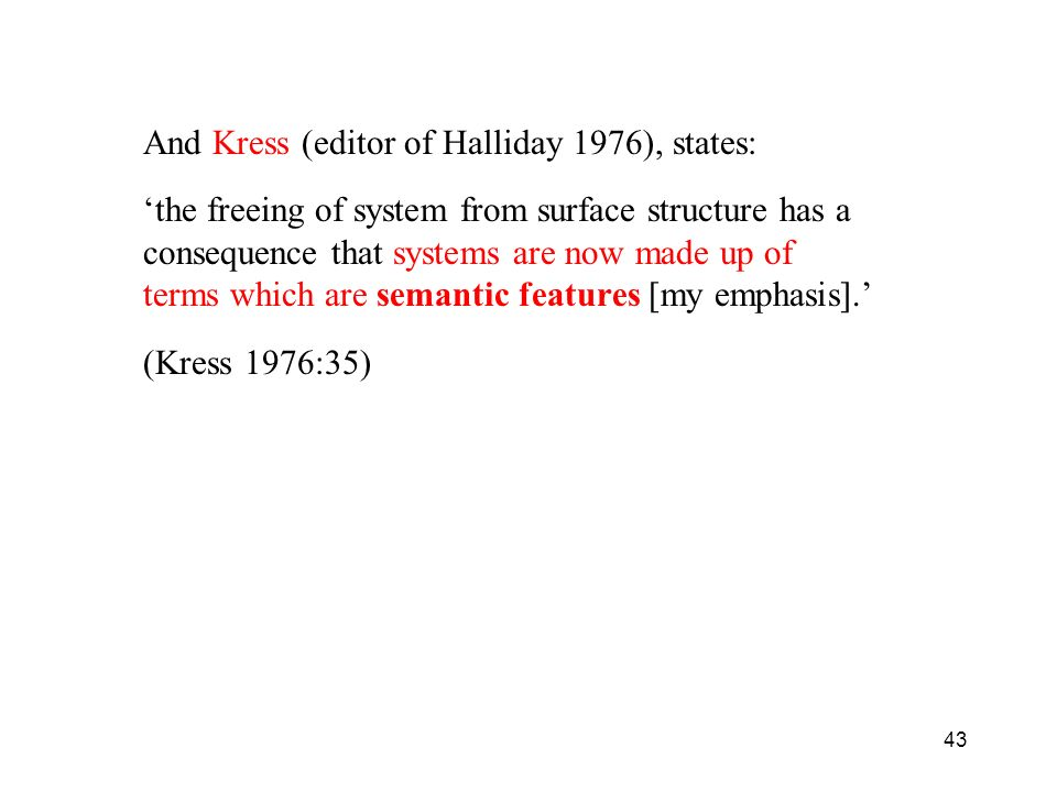And Kress (editor of Halliday 1976), states: