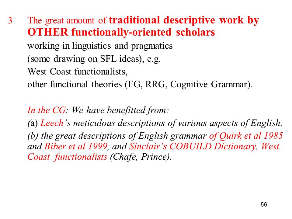 The great amount of traditional descriptive work by OTHER functionally-oriented scholars