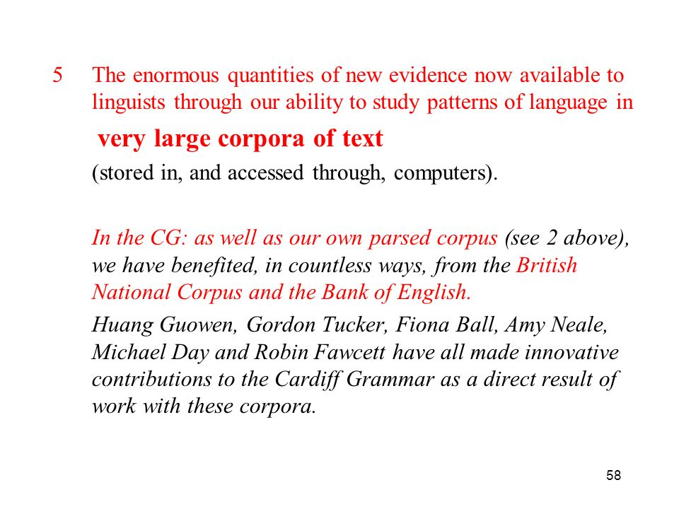 The enormous quantities of new evidence now available to linguists through our ability to study patterns of language in