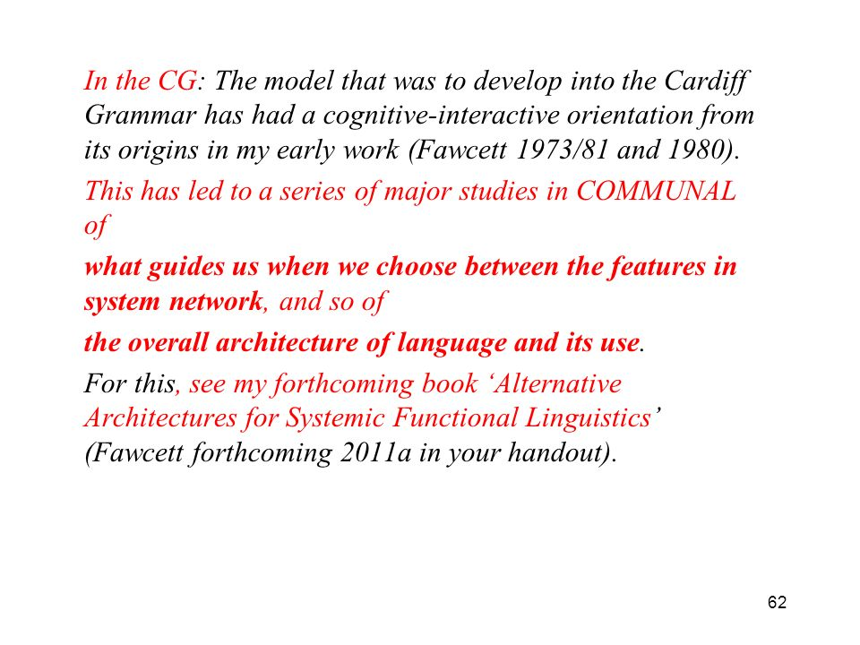 In the CG: The model that was to develop into the Cardiff Grammar has had a cognitive-interactive orientation from its origins in my early work (Fawcett 1973/81 and 1980).