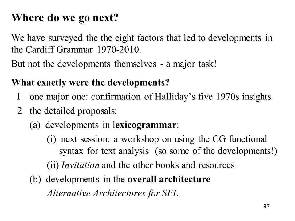 Where do we go next We have surveyed the the eight factors that led to developments in the Cardiff Grammar 1970-2010.