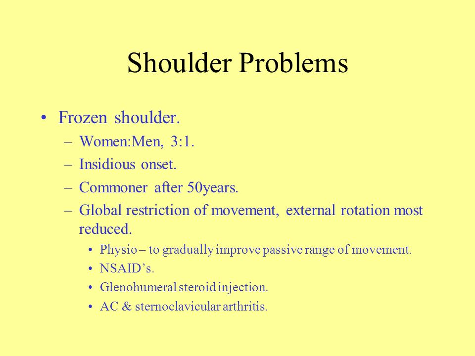Shoulder Problems Frozen shoulder. Women:Men, 3:1. Insidious onset.