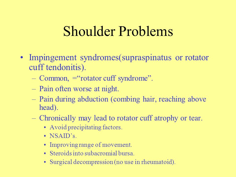 Shoulder Problems Impingement syndromes(supraspinatus or rotator cuff tendonitis). Common, = rotator cuff syndrome .