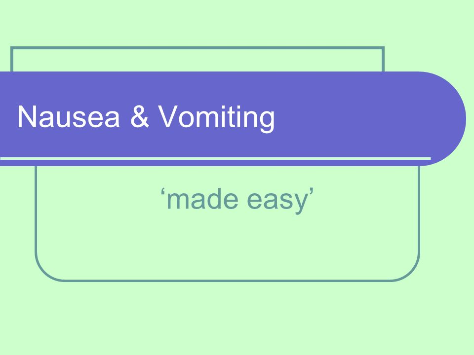 Nausea & Vomiting 'made easy'