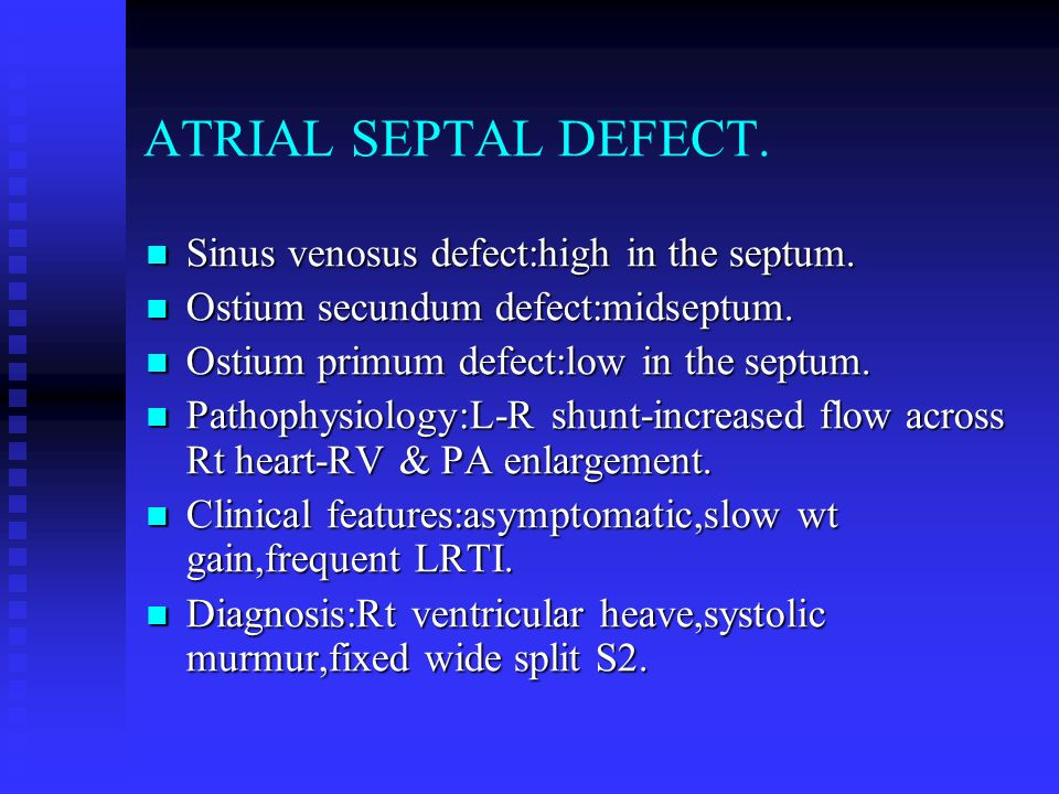 ATRIAL SEPTAL DEFECT. Sinus venosus defect:high in the septum.