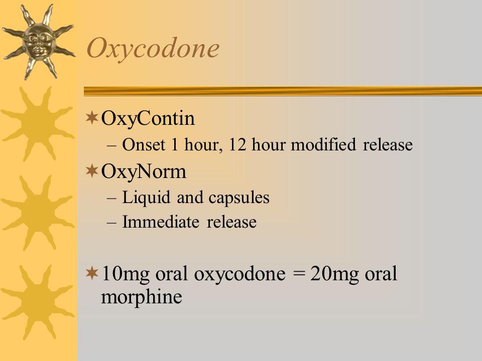 Oxycodone OxyContin OxyNorm 10mg oral oxycodone = 20mg oral morphine