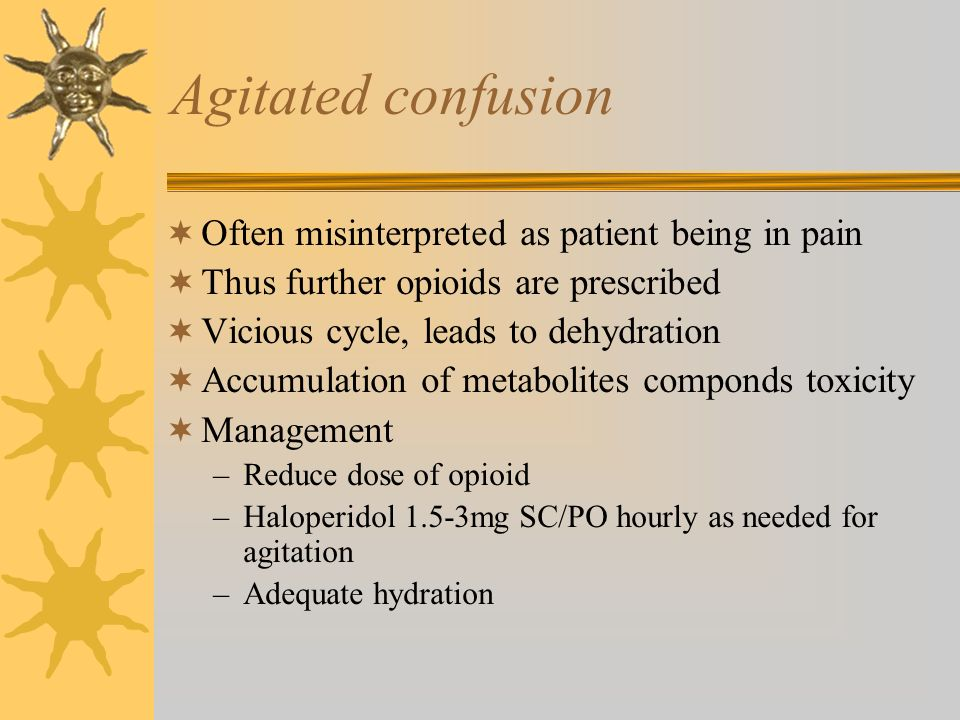 Agitated confusion Often misinterpreted as patient being in pain